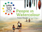 Collins 30-Minute Painting: People in Watercolour by Trevor Waugh (Hardback, 2009)