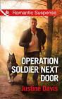 Operation Soldier Next Door by Justine Davis (Paperback, 2016)