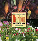 Gardening with Heirloom Seeds: Tried-and-true Flowers, Fruits, and Vegetables for a New Generation by Lynn Coulter (Paperback, 2006)