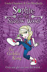 The Goblin King (Sophie and the Shadow Woods, Book 1) by Linda Chapman, Lee Weatherly (Paperback, 2011)