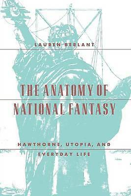 The Anatomy of National Fantasy. Hawthorne, Utopia, and Everyday Life by Berlant