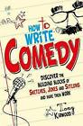 How To Write Comedy: Discover the Building Blocks of Sketches, Jokes and Sitcoms - and Make Them Work by Tony Kirwood (Paperback, 2014)