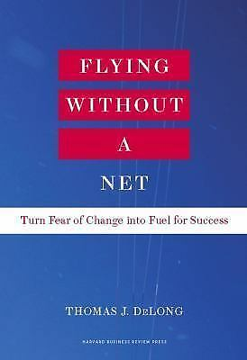 Flying Without a Net: Turn Fear of Change into Fuel for Success 1