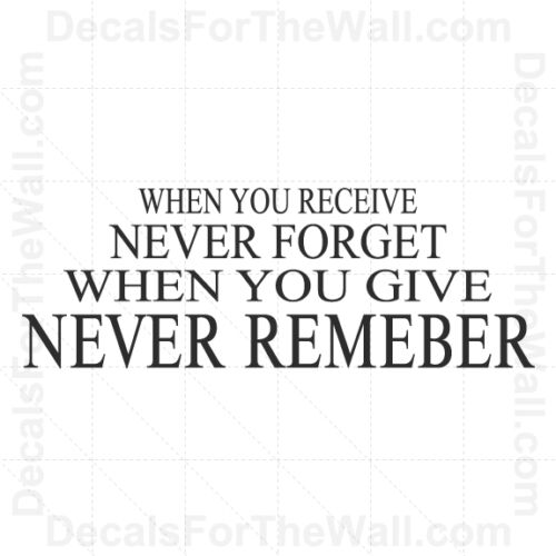 When You Receive Never Forget Give Remember Wall Decal Vinyl Quote Saying J36