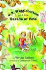 J. B. Wigglebottom and the Parade of Pets: True Ringside Tales, BBQ, and Down-Home Recipies by Vivian Sathre (Paperback / softback, 2013)