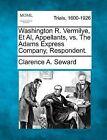Washington R. Vermilye, et al, Appellants, vs. the Adams Express Company, Respondent. by Clarence A Seward (Paperback / softback, 2012)