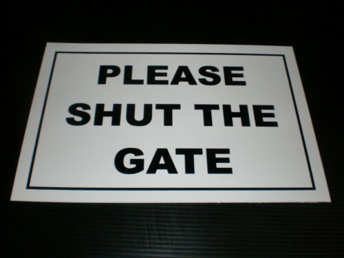 Sticker Holed Foamex ALL SIZES PLEASE SHUT THE GATE sign Plastic