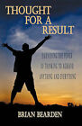 Thought for a Result: Harnessing the Power of Thinking to Achieve Anything and Everything by Brian Bearden (Paperback, 2011)