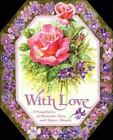 With Love : A Compilation of Romantic Verse and Paper Flowers by Thomas Nelson Publishing Staff (1996, Hardcover)