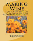 Making Wine: Learn How to Make Wine with 190 Easy Homemade Wine Recipes by Brian Cook (Paperback / softback)