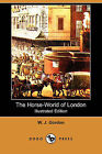 The Horse-World of London (Illustrated Edition) (Dodo Press) by W J Gordon (Paperback / softback, 2009)