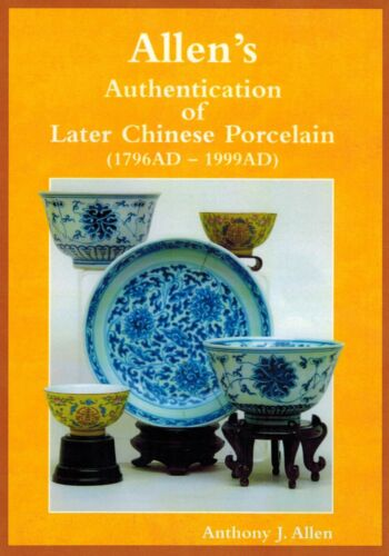 Reprint: Allen's Authentication of Later Chinese Porcelain;  2000