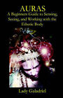Auras: A Beginners Guide to Sensing, Seeing, and Working with the Etheric Body by Lady Galadriel (Paperback, 2006)