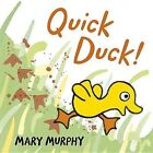 Quick Duck! by Mary Murphy (Board book, 2013)