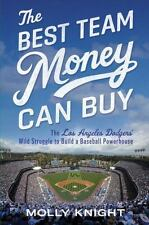 The Best Team Money Can Buy: The Los Angeles Dodgers' Wild Struggle to Build a B