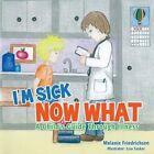 I'm Sick Now What by Melanie Friedrichsen (Paperback / softback, 2014)