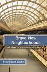Brave New Neiborhood: The Privatization of Public Space by Margaret Kohn (Paperback, 2004)