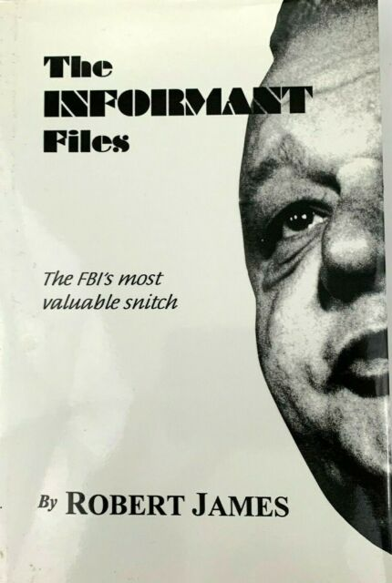 The Informant Files : The FBI's Most Valuable Snatch by Robert James SIGNED!