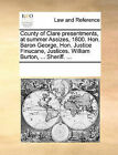 County of Clare Presentments, at Summer Assizes, 1800. Hon. Baron George, Hon. Justice Finucane, Justices. William Burton, ... Sheriff. ... by Multiple Contributors (Paperback / softback, 2010)