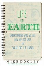 Life on Earth : Understanding Who We Are, How We Got Here, and What May Lie Ahead by Mike Dooley (2016, Hardcover)