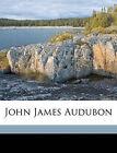 John James Audubon by John Burroughs (Paperback / softback, 2010)