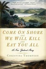 Come on Shore and We Will Kill and Eat You All : A New Zealand Story by Christina Thompson (2009, Paperback)