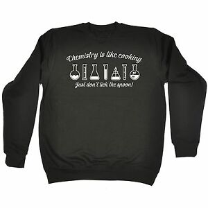 Chemistry Is Like Cooking Just Dont Lick - SWEATSHIRT hoody funny birthday gift