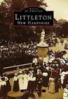 Littleton, New Hampshire by Arthur F March Jr (Paperback / softback, 1995)