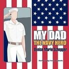 My Dad The Navy Hero by Denise Marie Schepper 9781424195190 Paperback 2008