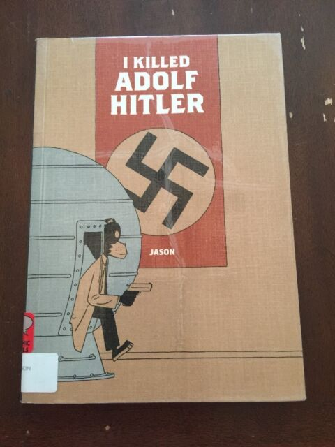 2007 I Killed Adolf Hitler by Jason First Printing June 2007 Graphic Novel