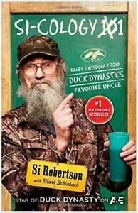Si Cology Tales and Wisdom From Duck Dynastys Favorite Uncle by si Robertson (H