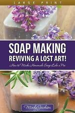 Soap Making : Reviving a Lost Art! (Large Print): How to Make Homemade Soap...