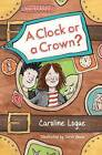 A Clock or a Crown? by Caroline Logue (Paperback, 2015)