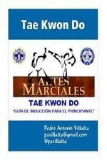 Tae Kwon Do Guia de Induccion : Tae Kwon Do by Pedro Villalta (2014, Paperback)