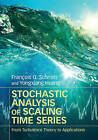 Stochastic Analysis of Scaling Time Series: From Turbulence Theory to Applications by Francois G. Schmitt, Yongxiang Huang (Hardback, 2016)