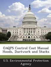 Oaqps Control Cost Manual Hoods, Ductwork and Stacks (2013, Paperback)