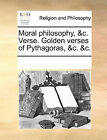 Moral Philosophy, &C. Verse. Golden Verses of Pythagoras, &C. &C. by Multiple Contributors (Paperback / softback, 2010)