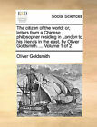 The Citizen of the World; Or, Letters from a Chinese Philosopher Residing in London to His Friends in the East, by Oliver Goldsmith. ... Volume 1 of 2 by Oliver Goldsmith (Paperback / softback, 2010)