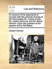 An Account of the Arguments of Counsel with the Opinions at Large of the Honourable Mr. Justice Gould, Mr. Justice Ashhurst, and Mr. Baron Hotham. Upon the Question at the Session at the Old-Bailey. by Joseph Gurney (Paperback / softback, 2010)