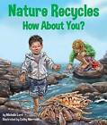 Nature Recycles--How about You? by Michelle Lord (Hardback, 2013)