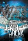 Death in the Arena by K J Moriarty (Hardback, 2013)