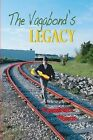 The Vagabond's Legacy by Charles Bice (Paperback, 2009)