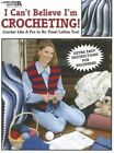 I Can't Believe I'm Crocheting! by Leisure Arts (Paperback, 1995)