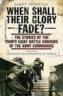 When Shall Their Glory Fade?: The Stories of the Thirty Eight Battle Honours of the Army Commandos by James Dunning (Hardback, 2011)