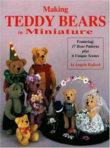 MAKING TEDDY BEARS IN MINIATURE By Angela Bullock *Excellent Complete Condition*