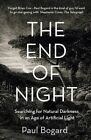 The End of Night: Searching for Natural Darkness in an Age of Artificial Light by Paul Bogard (Paperback, 2014)