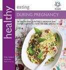Healthy Eating During Pregnancy: For the First Time, a Chef and a Nutritionist Have Worked Together to Create 100 Really Delicious Recipes in Association with Wellbeing of  Women by Brooke Alpert, Erika Lenkert (Paperback, 2011)