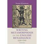 Writing Metamorphosis in the English Renaissance: 1550-1700 by Susan Wiseman (Paperback, 2016)
