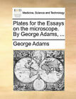 Plates for the Essays on the Microscope. by George Adams, ... by George Adams (Paperback / softback, 2010)