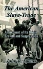 The American Slave-Trade: An Account of Its Origin, Growth and Suppression by John R Spears (Paperback / softback, 2003)